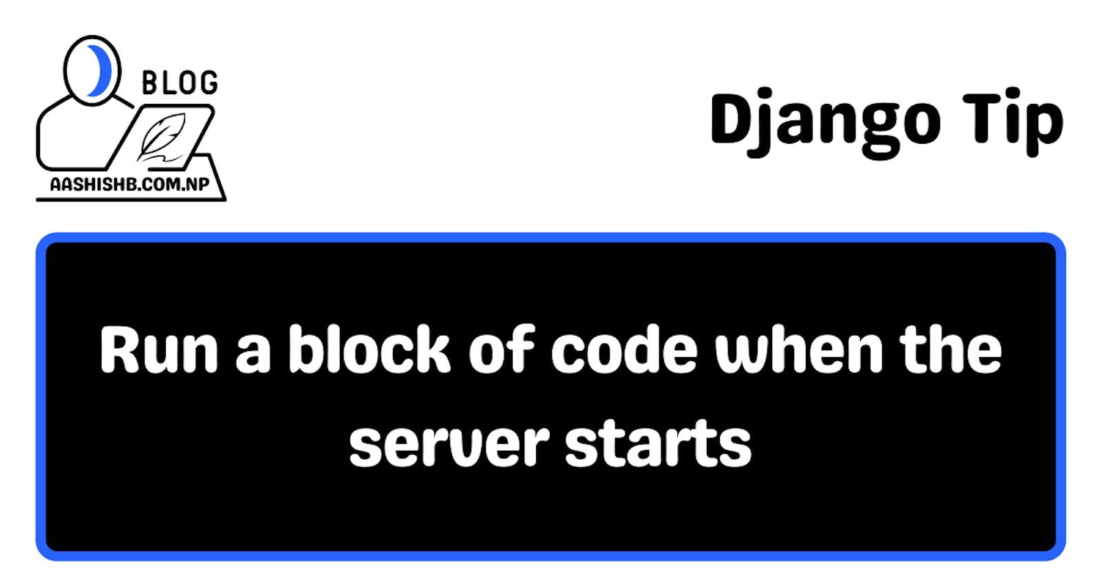 Django Tip | Run a block of code when the server starts.