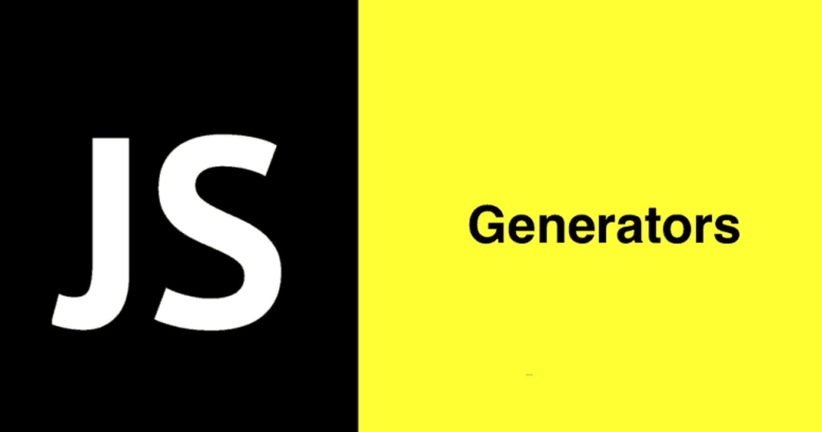 JavaScript Generators...What and Why?