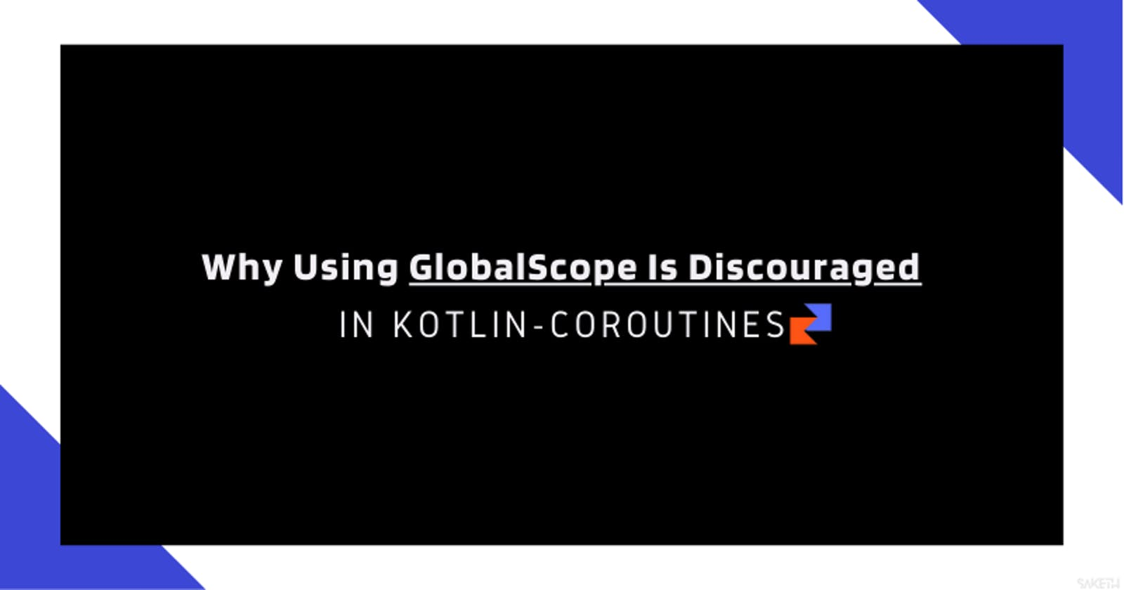 Why Using GlobalScope Is Discouraged In Kotlin-Coroutines?