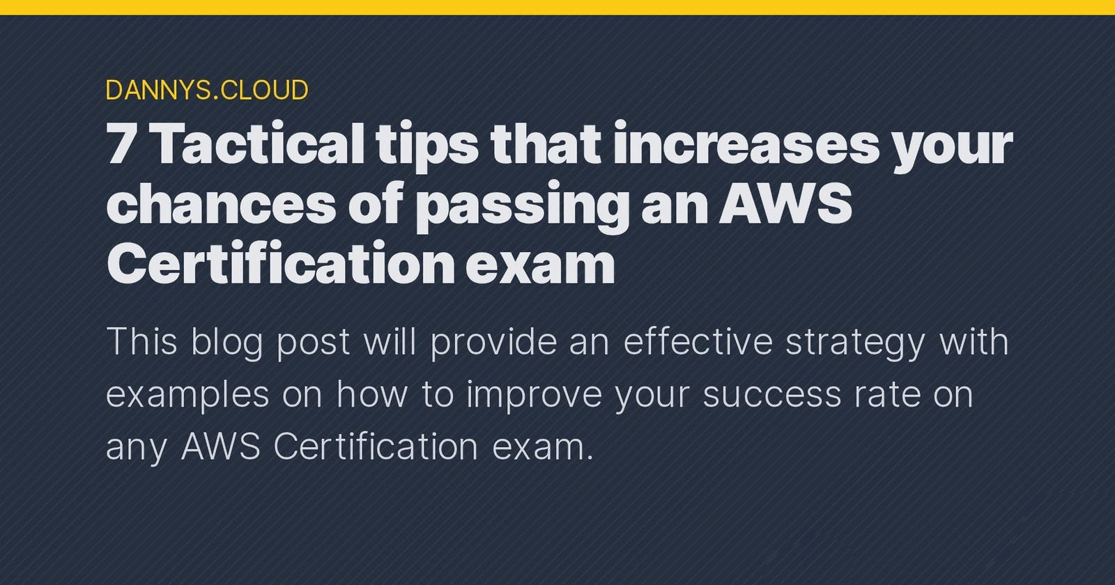 7 Tactical tips that increases your chances of passing an AWS Certification exam