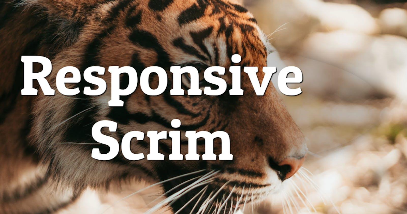 Responsive Scrim
