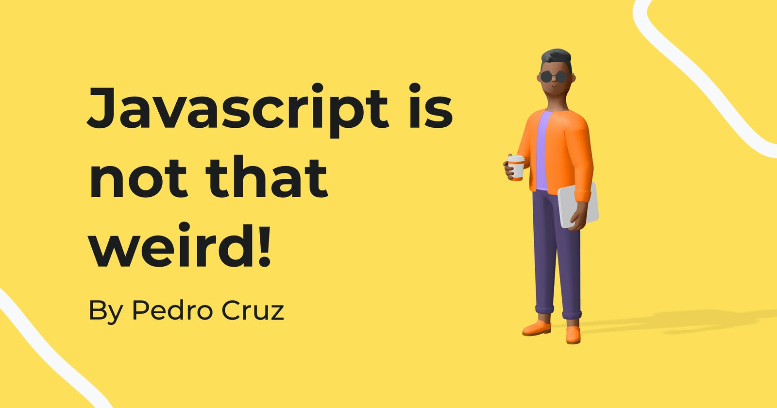 Javascript foundations that'll help you better understand this weird language