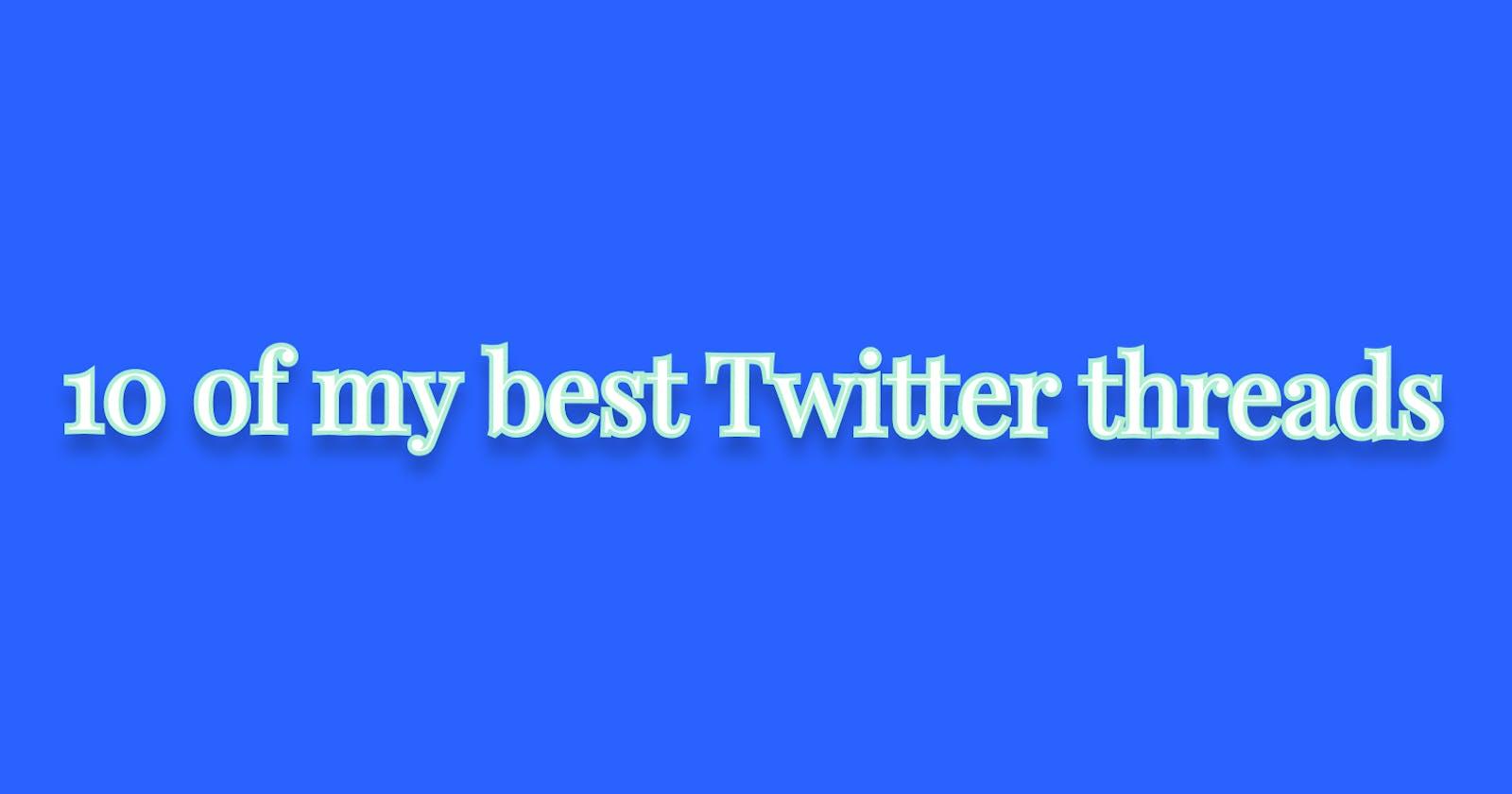 10 of my best Twitter threads
