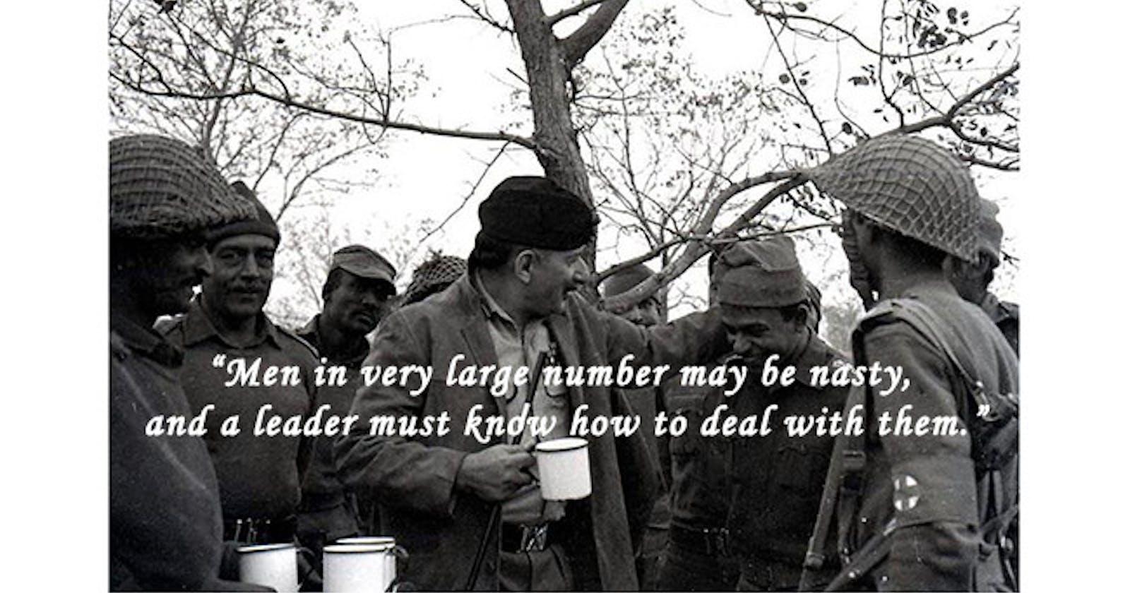 Leadership - From General Sam Manekshaw himself.