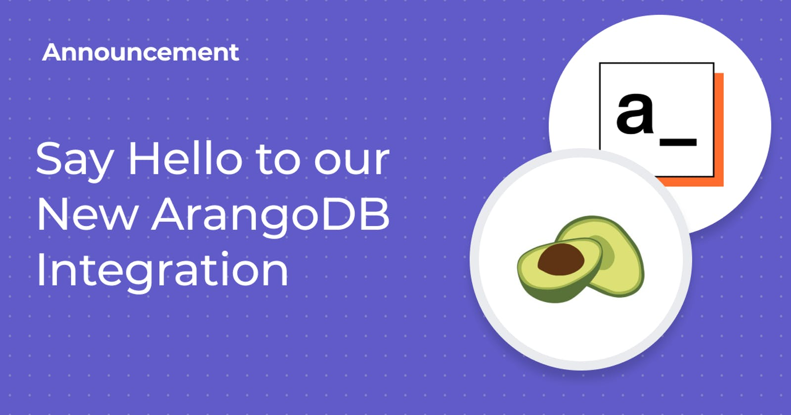 Say Hello to our New ArangoDB Integration