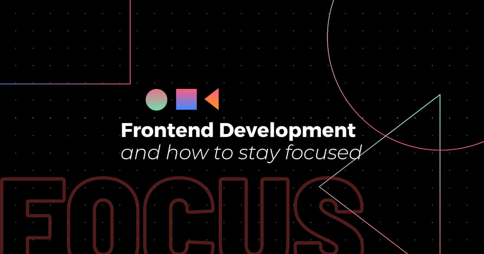 How to stay focused 🔍 as a self taught Frontend Web Developer 💻