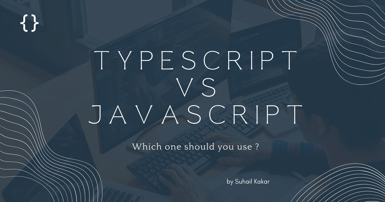 Typescript vs Javascript : Which one should you use for your next project ?