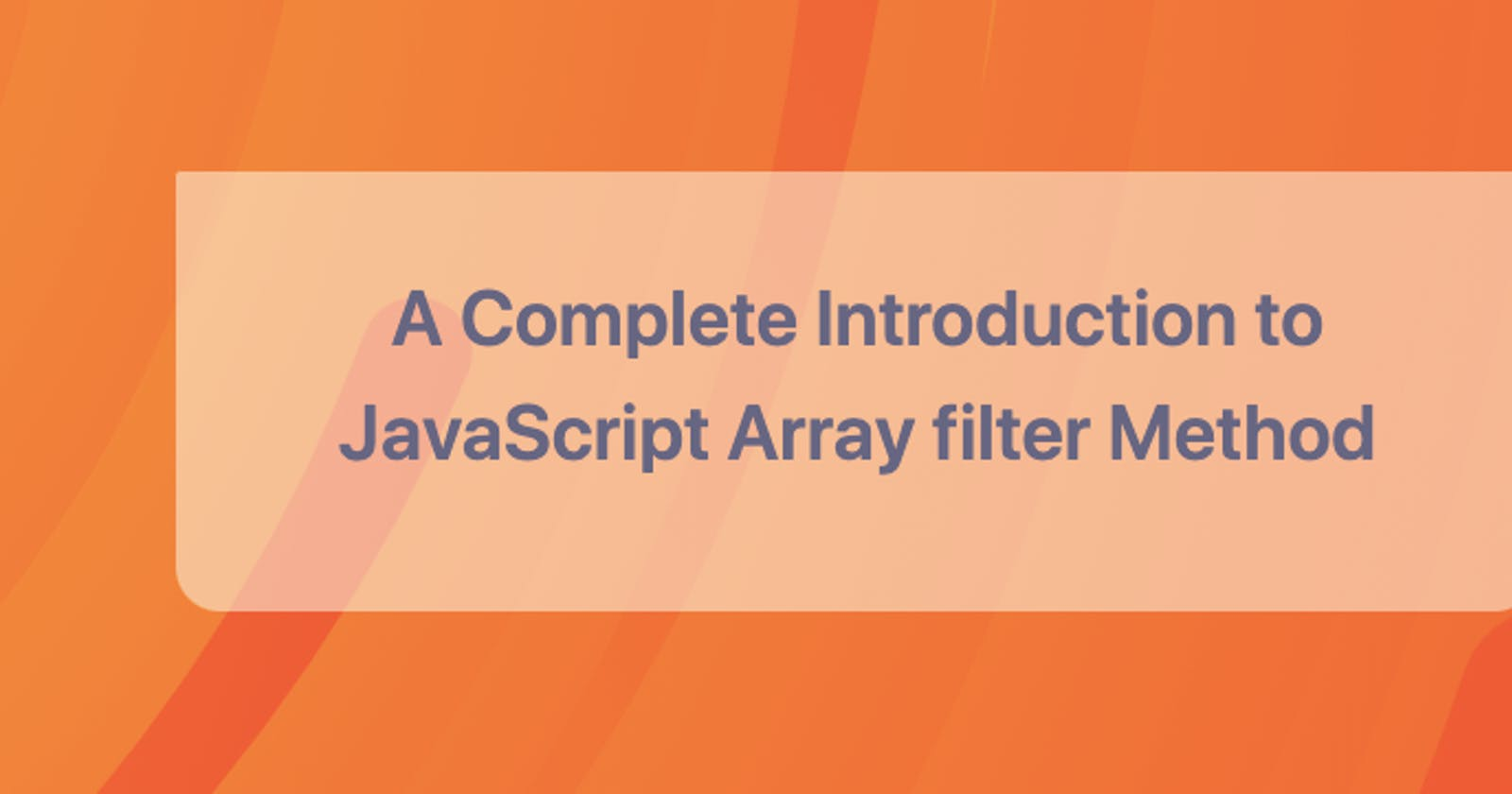 A Complete Introduction to JavaScript Array filter Method