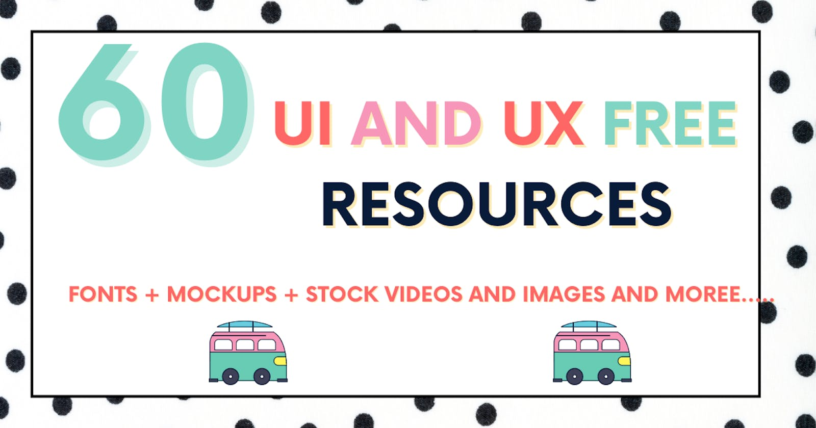 60+ Awesome UI and UX resources for Developers and Designers 2021