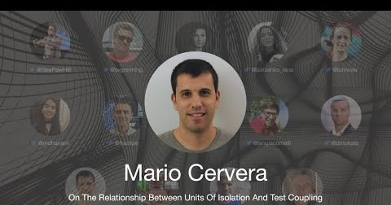 TDD Conference 2021 - On The Relationship Between Units Of Isolation And Test Coupling - Mario Cervera