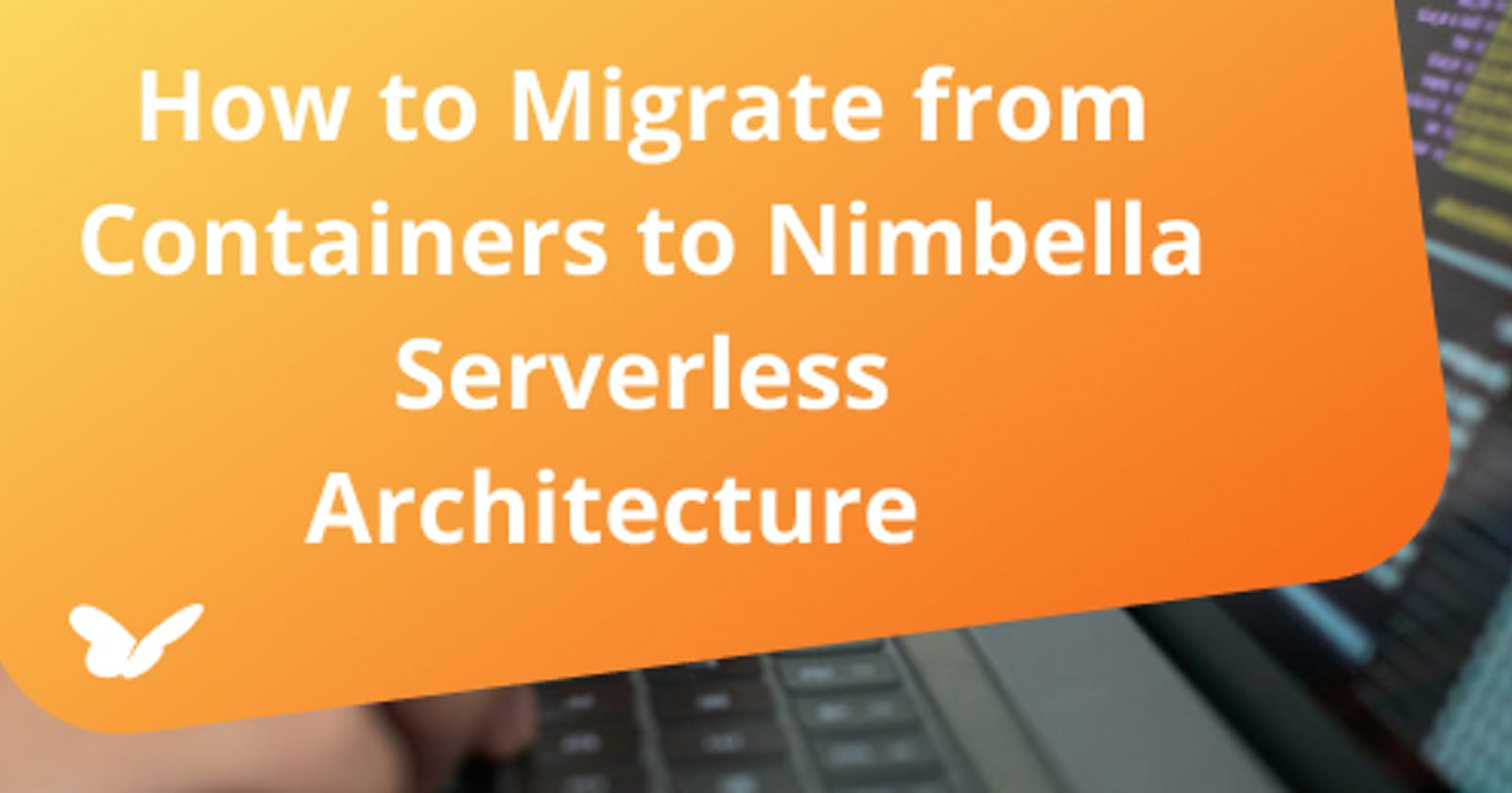 How to Migrate from Containers to Nimbella Serverless Architecture
