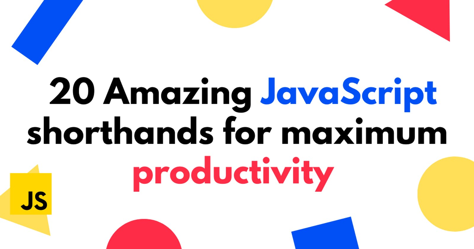20 Amazing JavaScript shorthands for ultimate productivity in 2021
