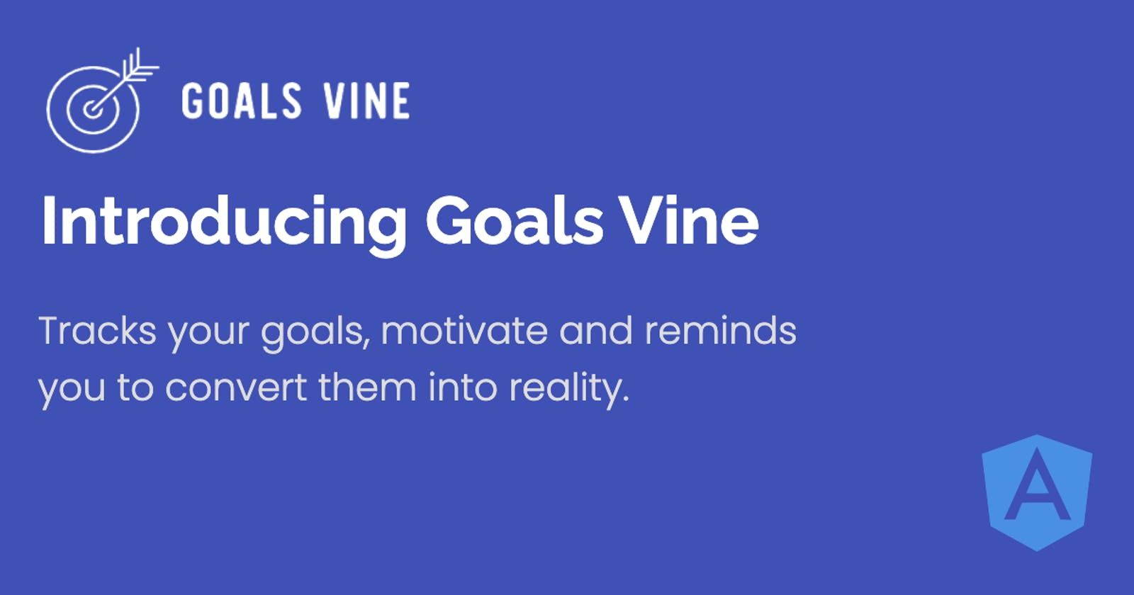 Introducing Goals Vine 🥳 🎊 - Tracks your goals, and reminds you to convert them into reality