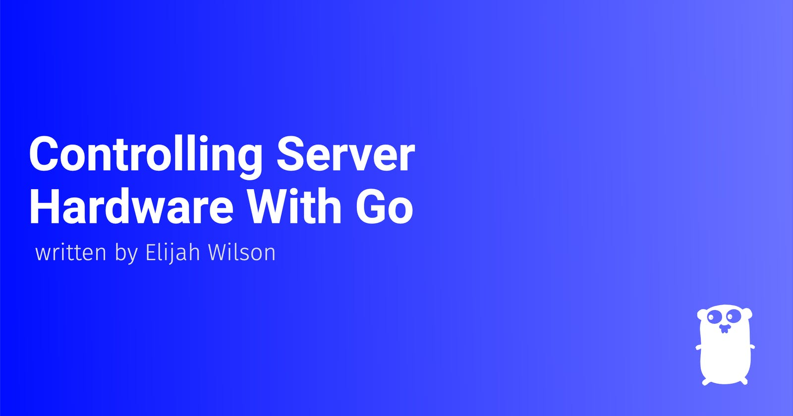 Controlling Server Hardware With Go