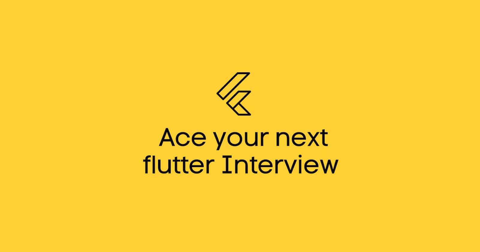 Ace your next flutter Interview