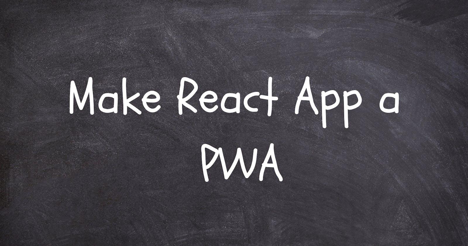 How to make your React App a Progressive Web App (PWA)
