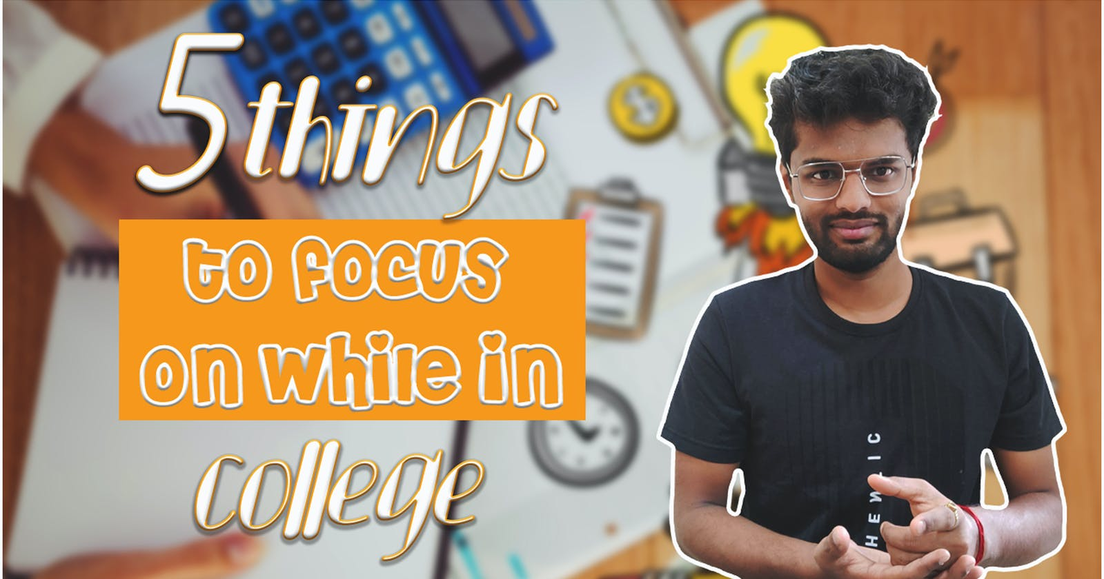 5 things to focus on while in college | Tips for college students