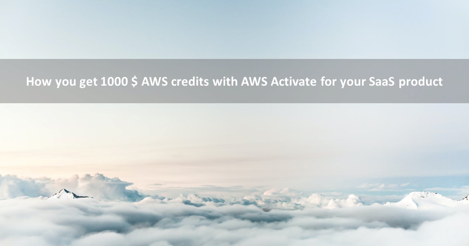 How you get 1000 $ AWS credits with AWS Activate for your SaaS product