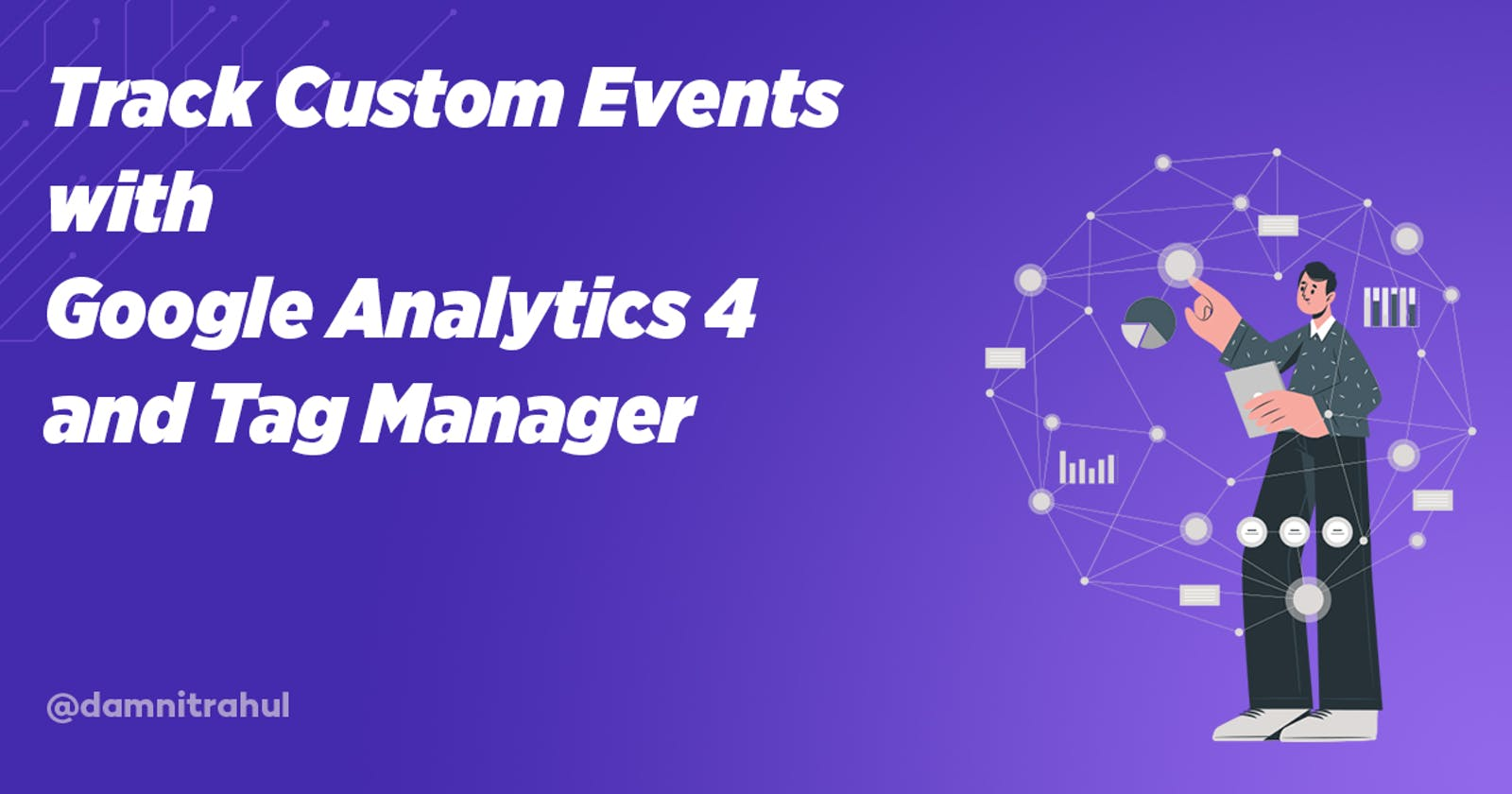 Track Custom Events with Google Analytics 4 and Google Tag Manager