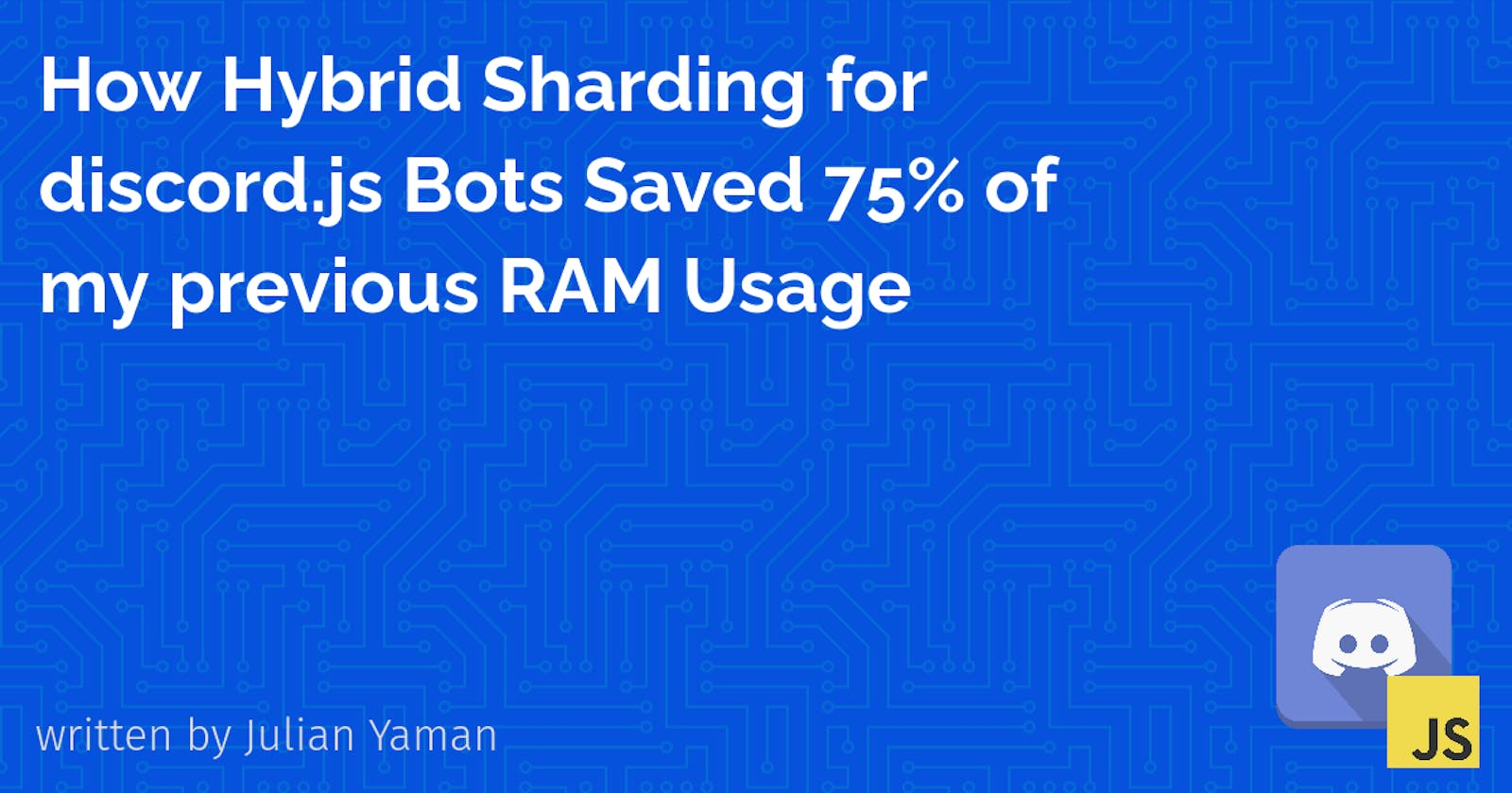 How Hybrid Sharding for discord.js Bots Saved 75% of my previous Memory Usage