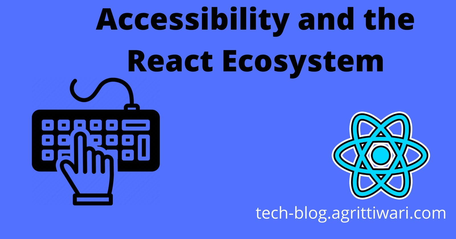 Accessibility and the React Ecosystem