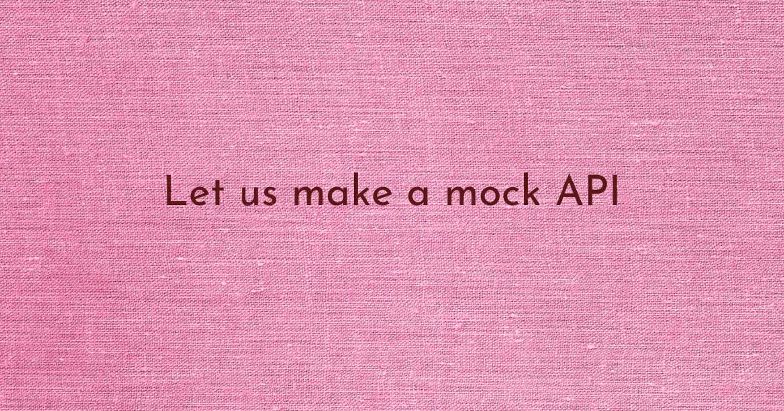 How To Create A Mock API In 7 Minutes