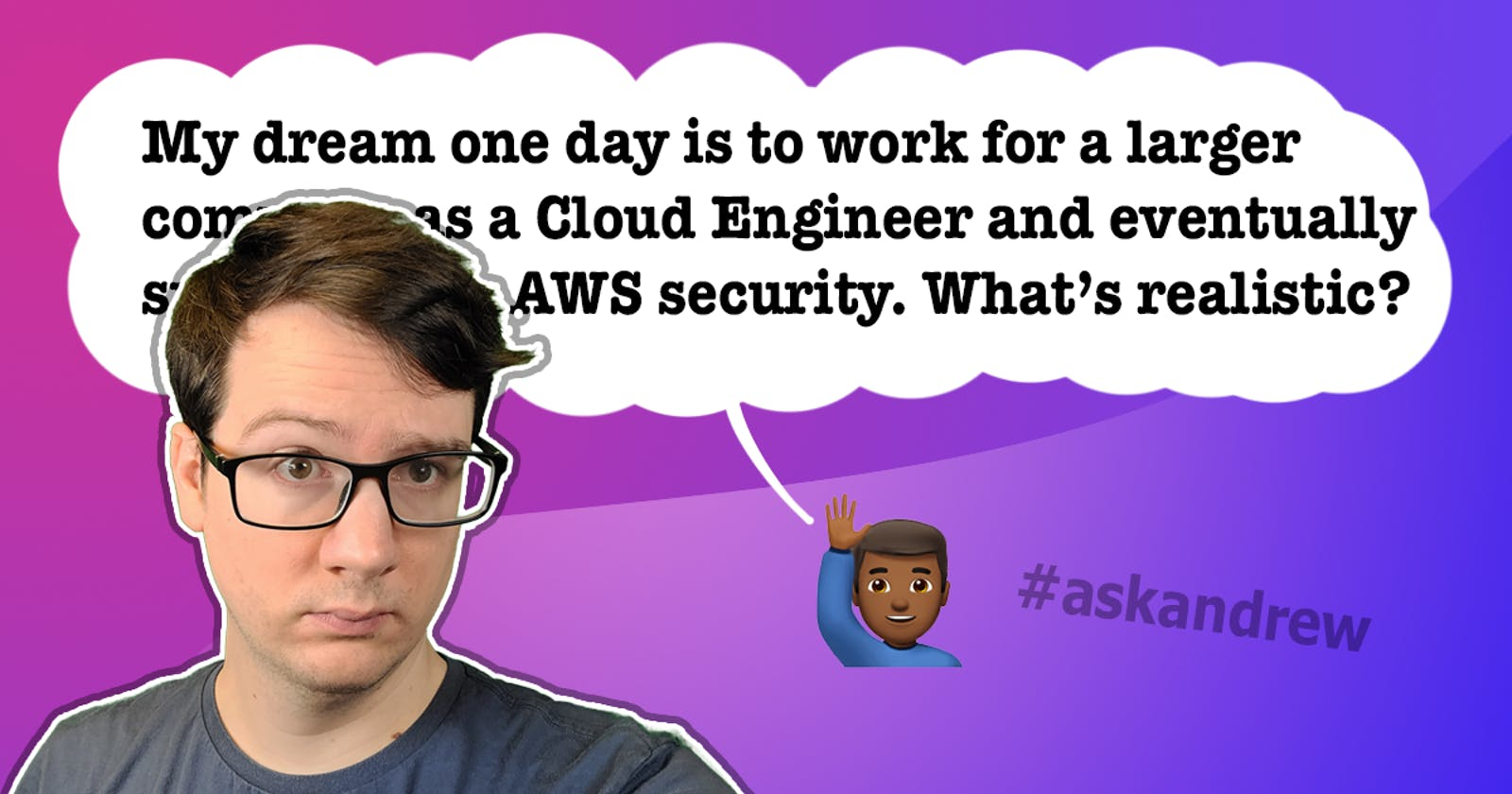 My dream one day is to work for a larger company as a Cloud Engineer and eventually specialize in AWS security. What is a realistic path?