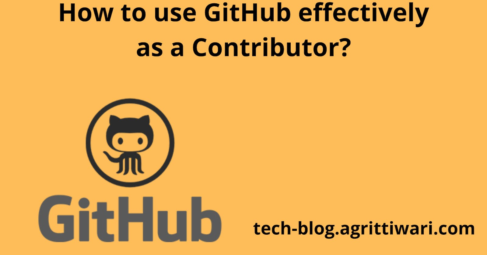 How to use GitHub effectively as a Contributor?