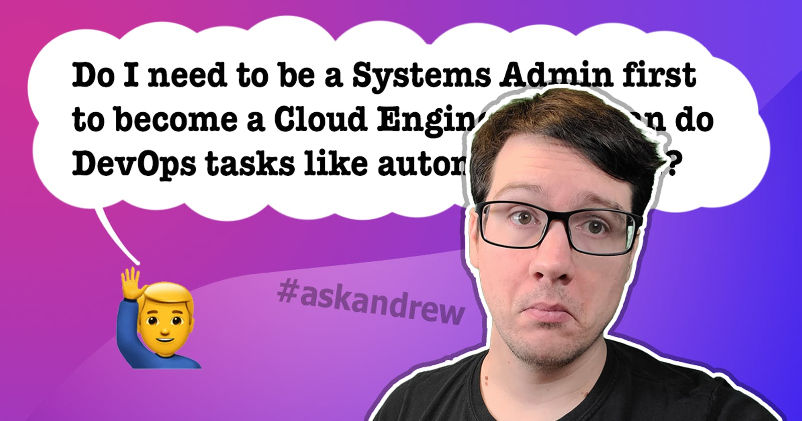 Is it recommended to first be a system admin in a user support role before becoming Cloud engineer in Azure/AWS GCP?
