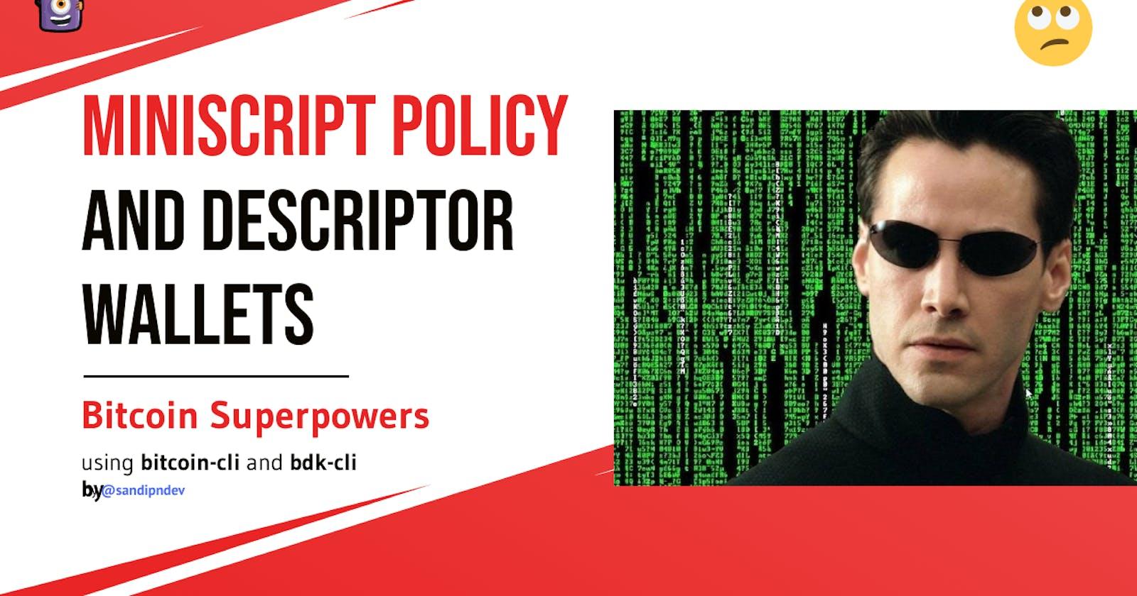 Miniscript Policy & Descriptors - Hidden Powers of Bitcoin