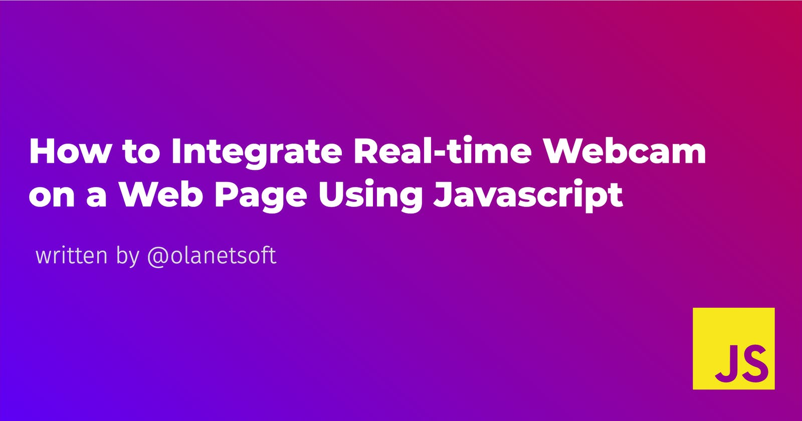How to Integrate Real-time Webcam on a Web Page Using Javascript