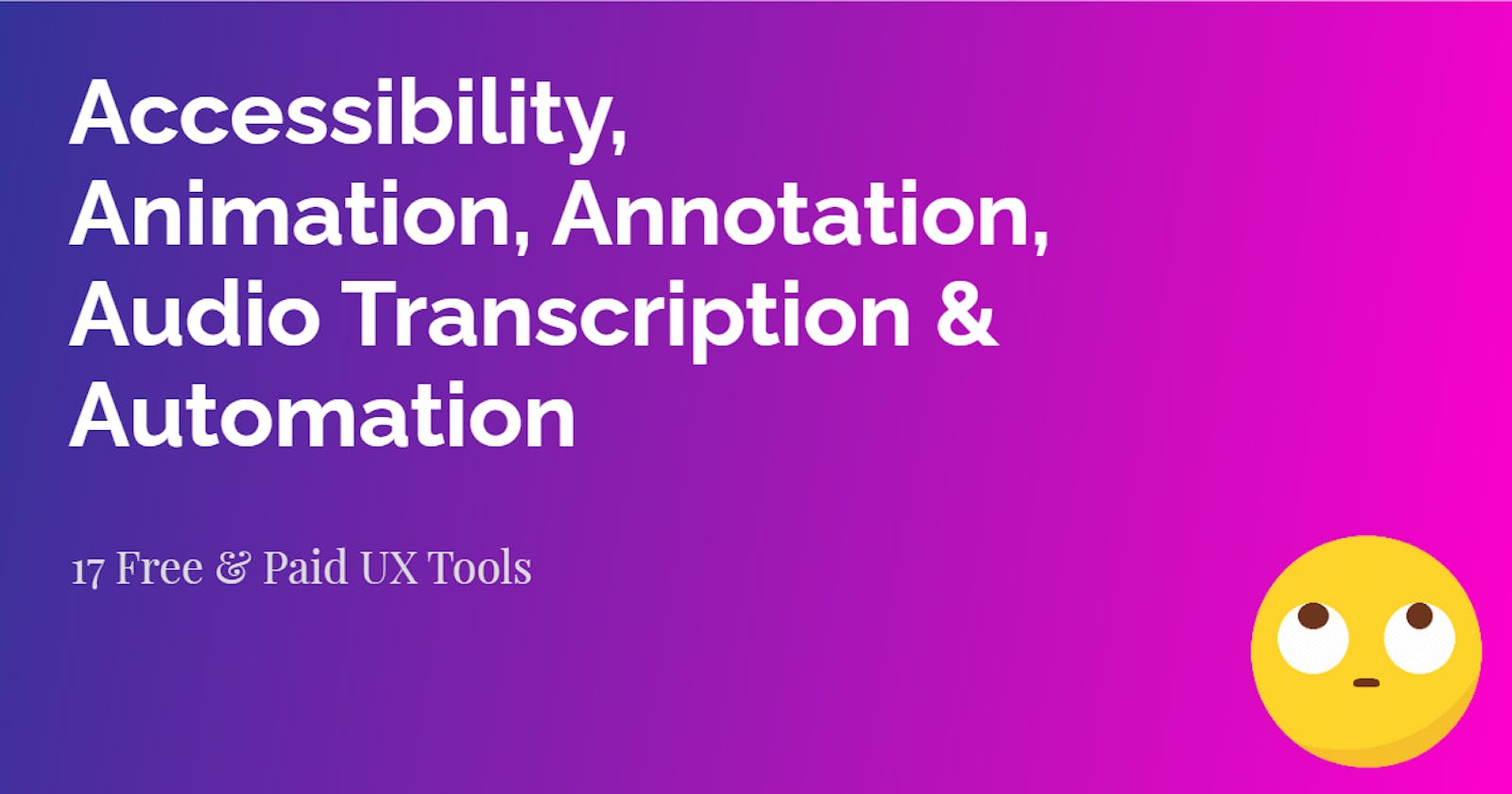 Accessibility, Animation, Annotation, Audio Transcription & Automation Tools   UX