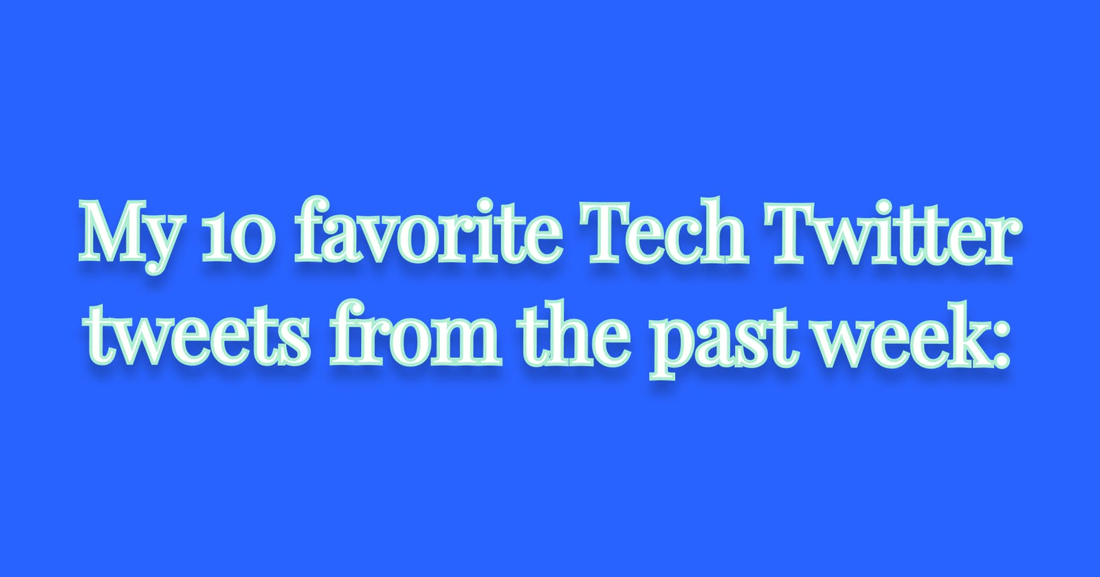 """Make failures normal, test your code and the """"for"""" HTML attribute  My 10 favorite Tech Twitter tweets from the past week:"""