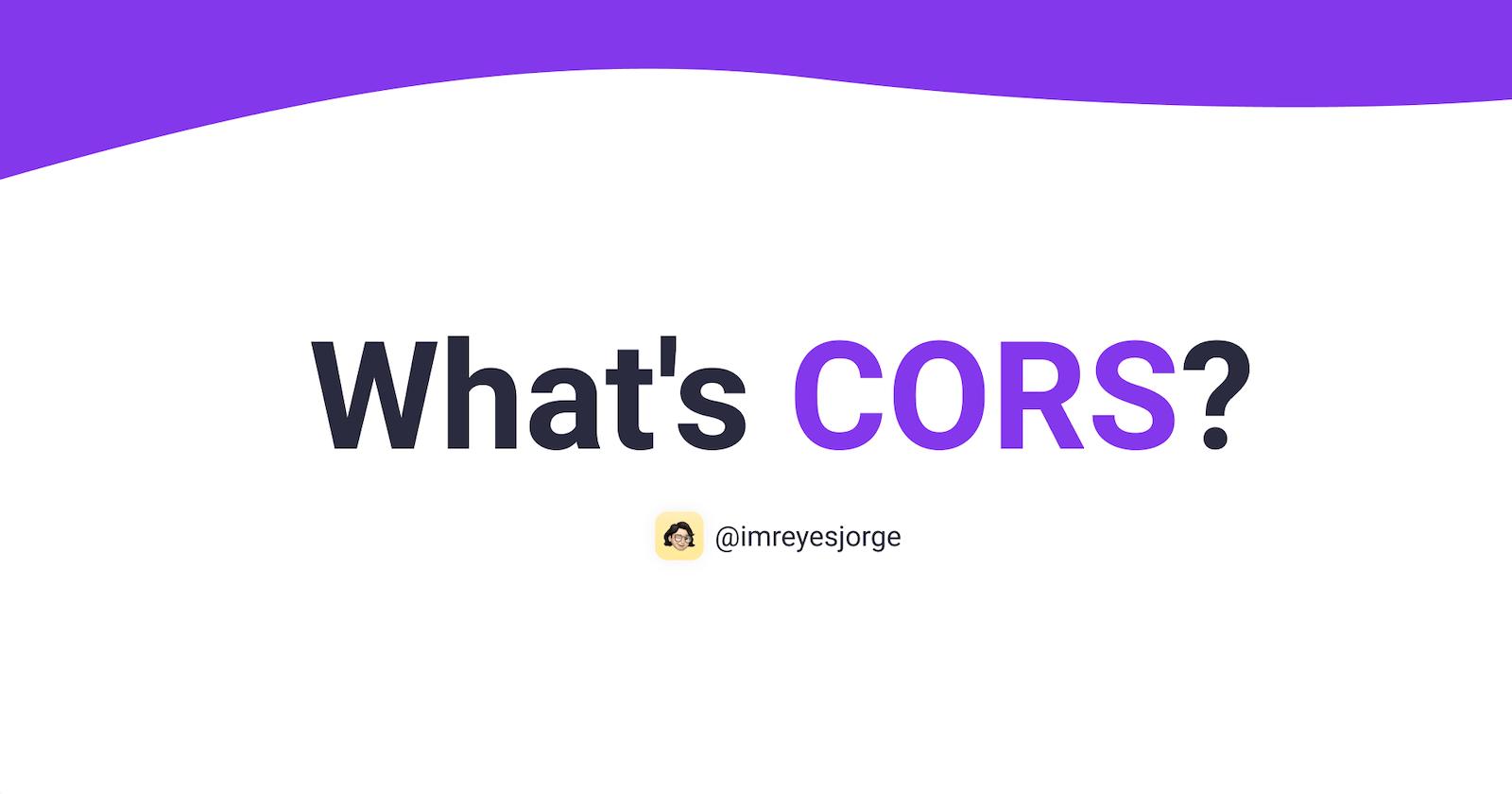 What's CORS (Cross-Origin Resource Sharing)?