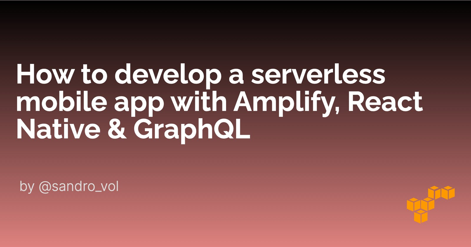 How to develop a serverless mobile app with Amplify, React Native & GraphQL