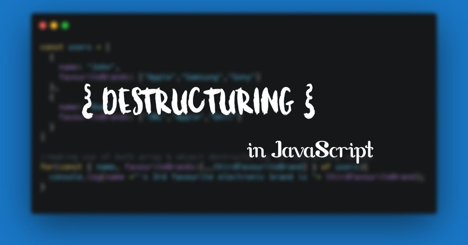 Demystifying destructuring in JavaScript: A look into object & array destructuring