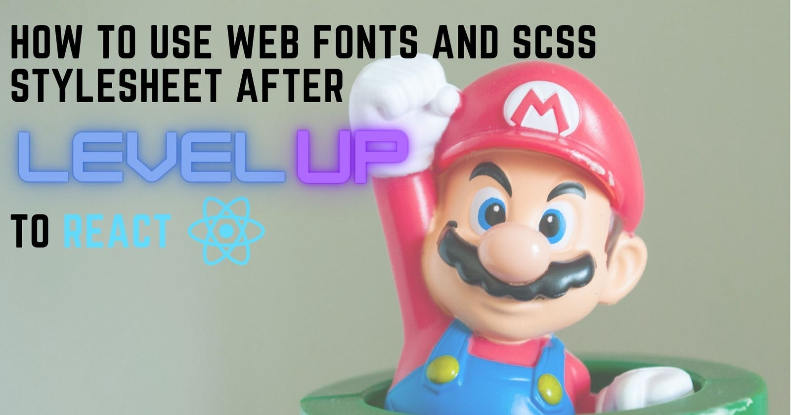 How to use web fonts and SCSS stylesheet after LEVEL UP to React?