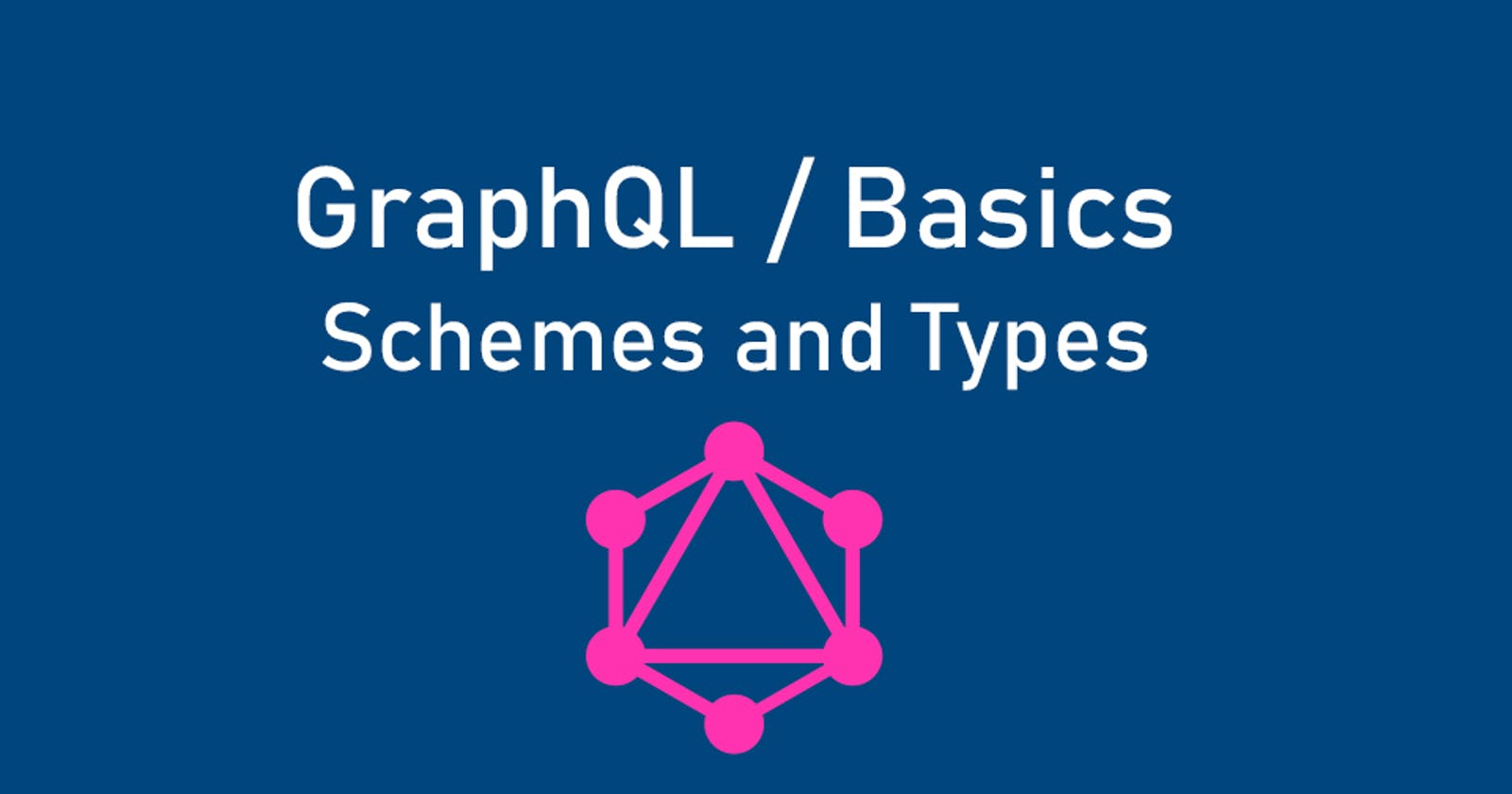 GraphQL basics. Part 2. Schemes and types