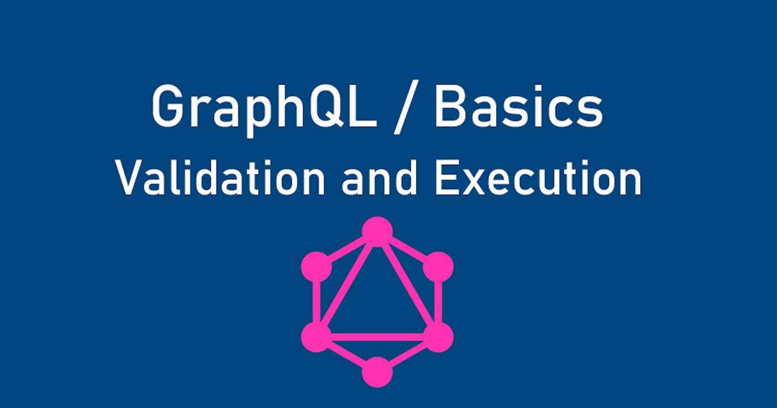 GraphQL basics. Part 3. Validation and Execution