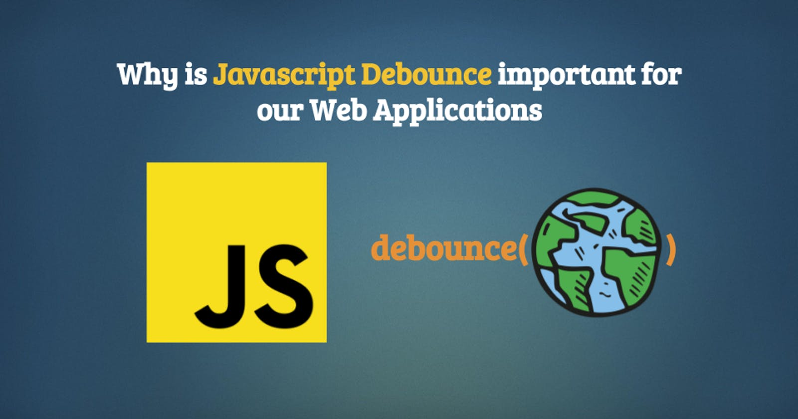 Why is Javascript Debounce important for our Web Applications