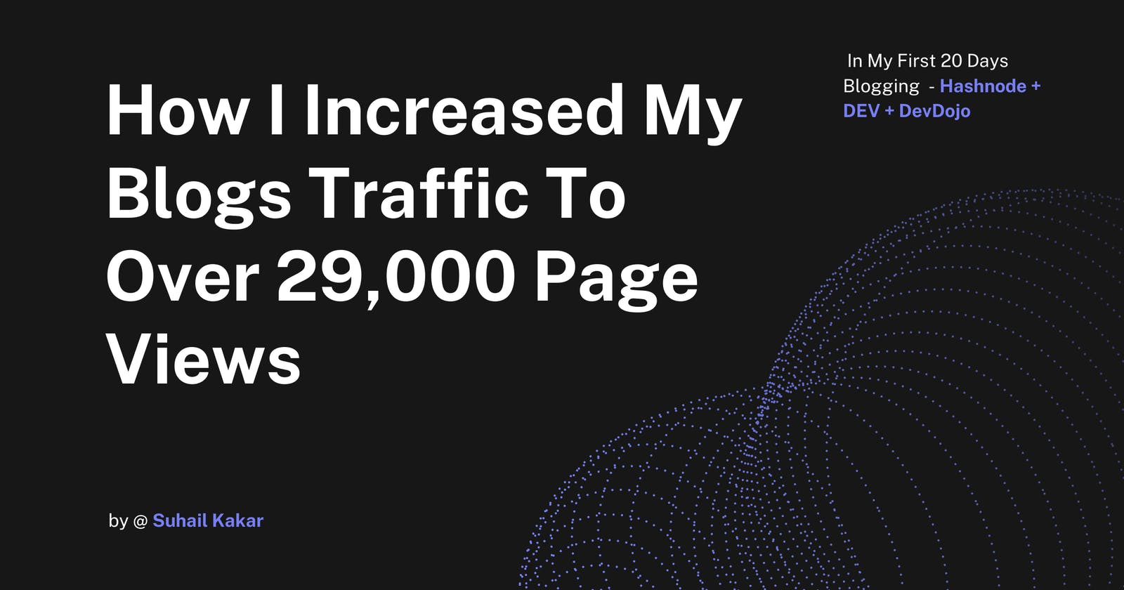 How I Increased My Blogs Traffic To Over 29,000 Page Views In My First 20 Days Blogging | Hashnode + Dev + Devdojo