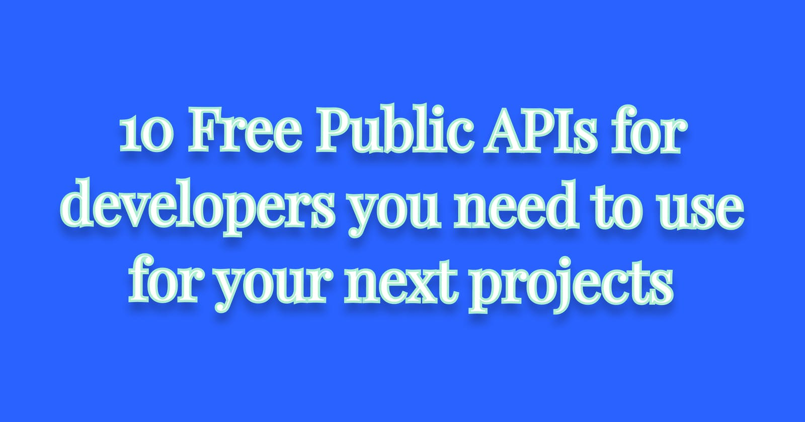 10 Free Public APIs for developers you need to use for your next projects
