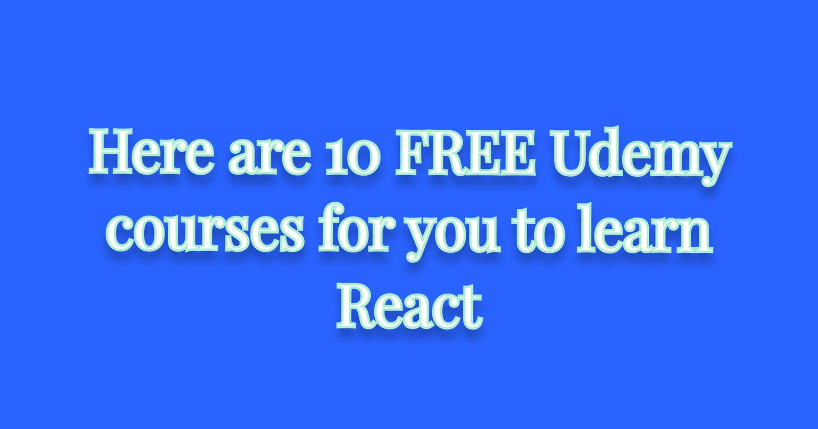 Here are 10 FREE Udemy courses for you to learn React
