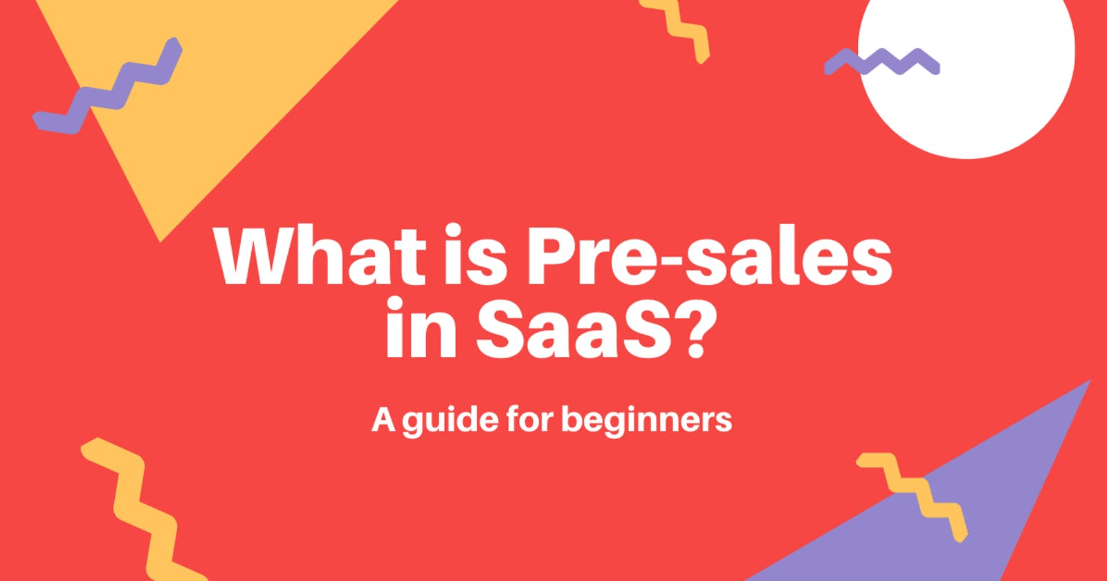 What is Pre-sales in SaaS? (A guide for beginners)