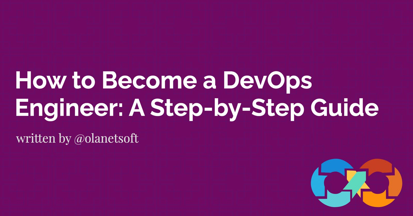 How to Become a DevOps Engineer: A Step-by-Step Guide