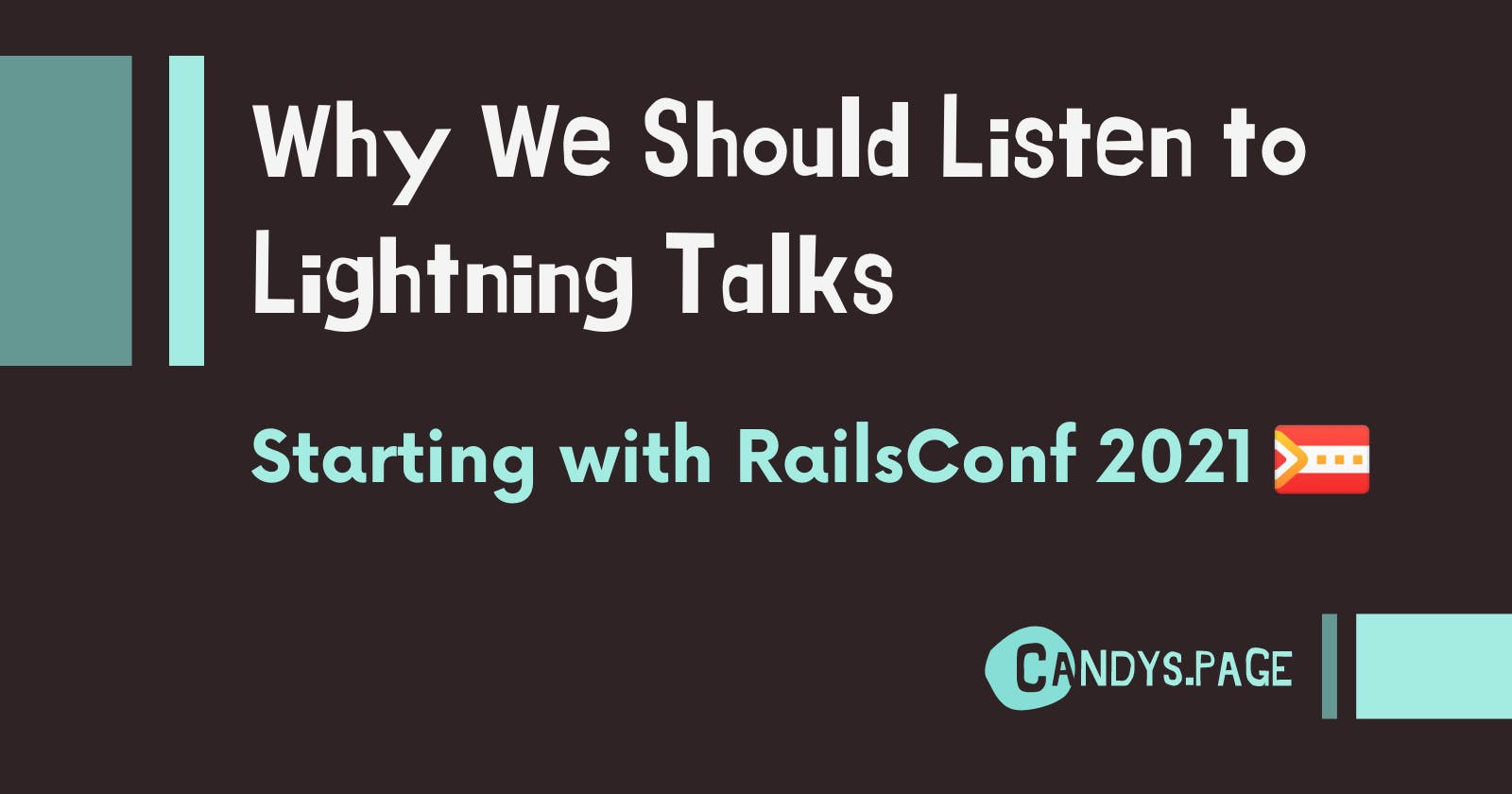 Why We Should Listen to Lightning Talks - Starting with RailsConf 2021