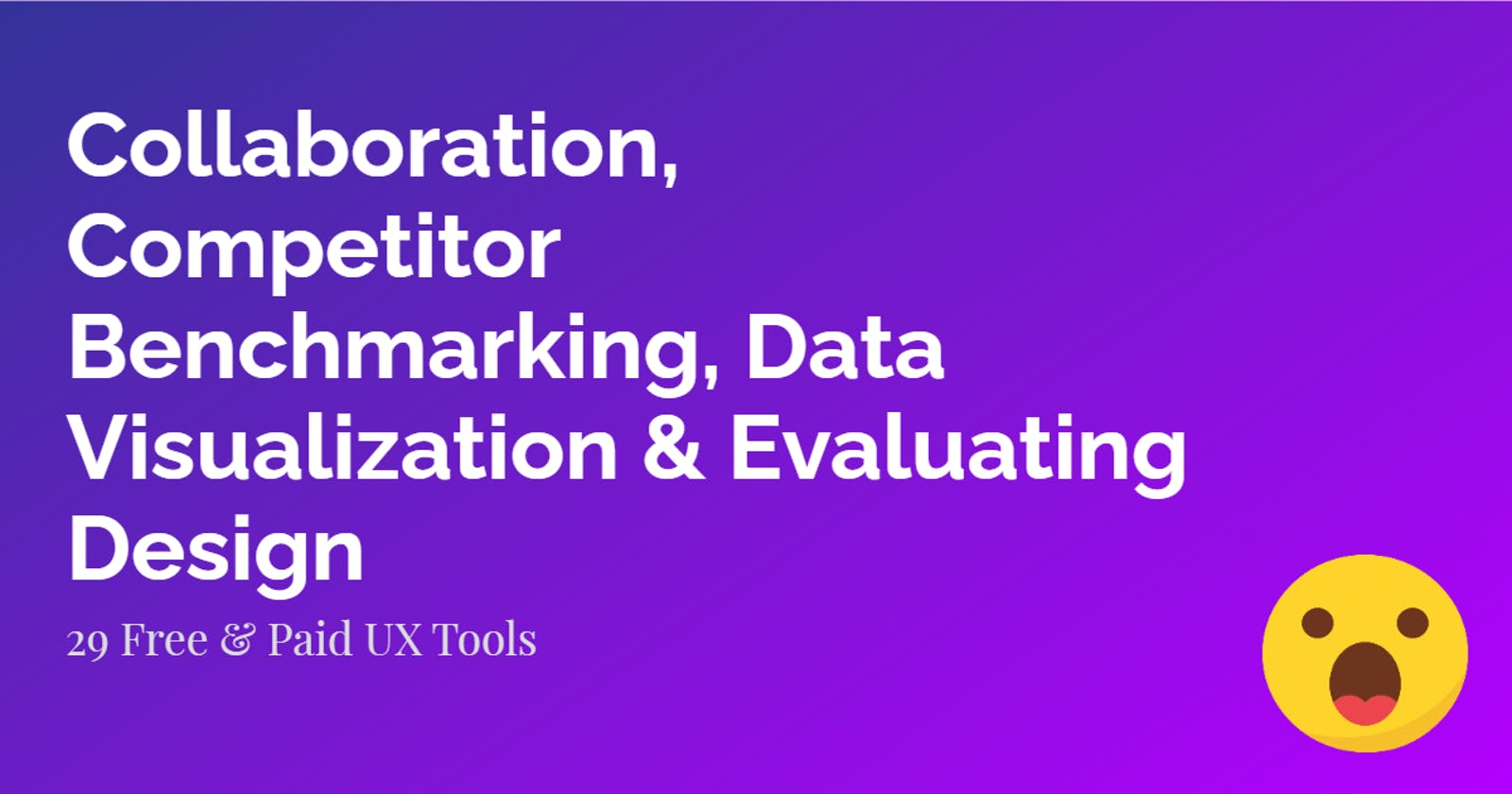 Collaboration, Competitor Benchmarking, Data Visualization, Evaluating Design Tools | UX