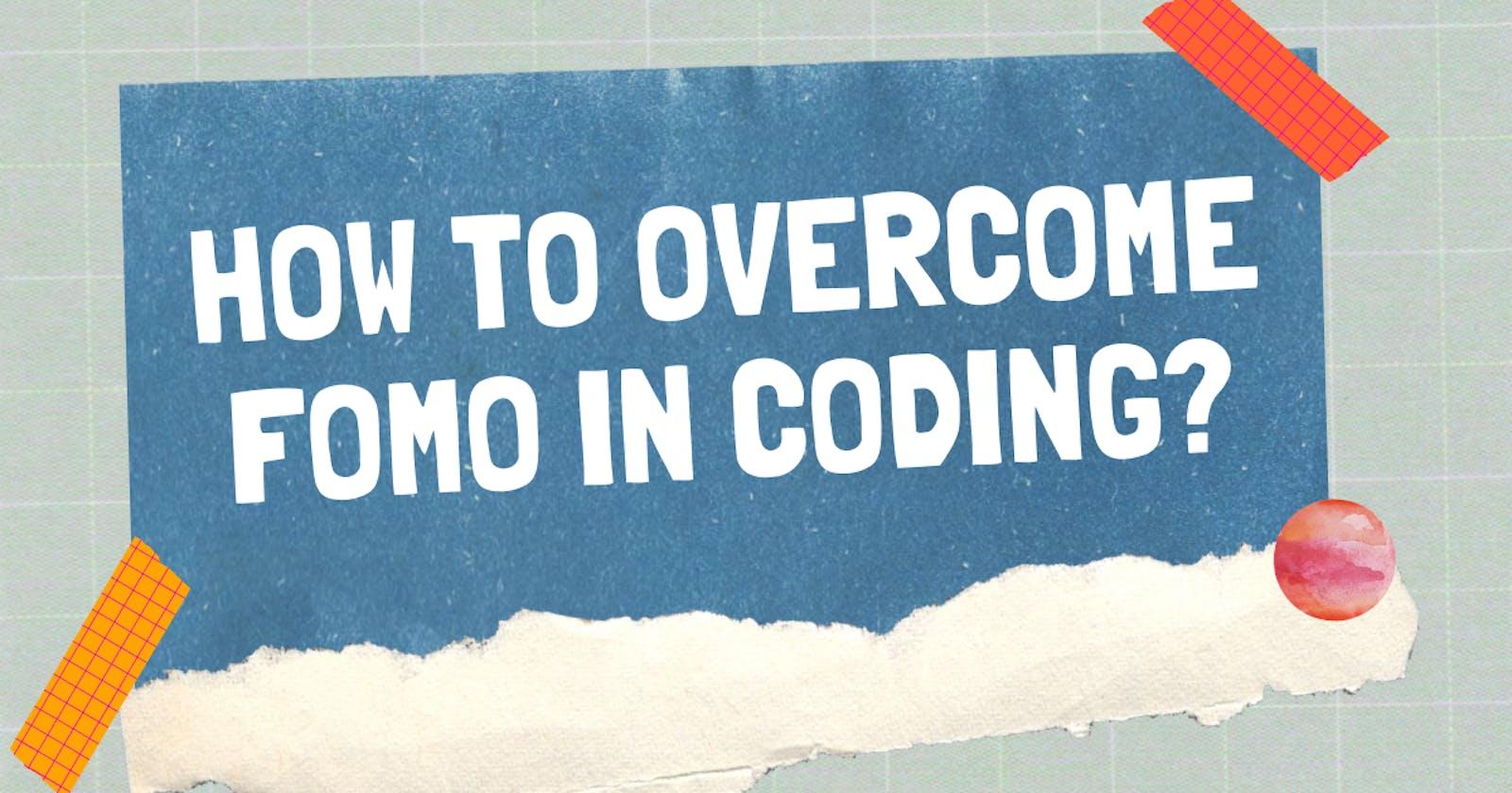 How to overcome FOMO in Coding!