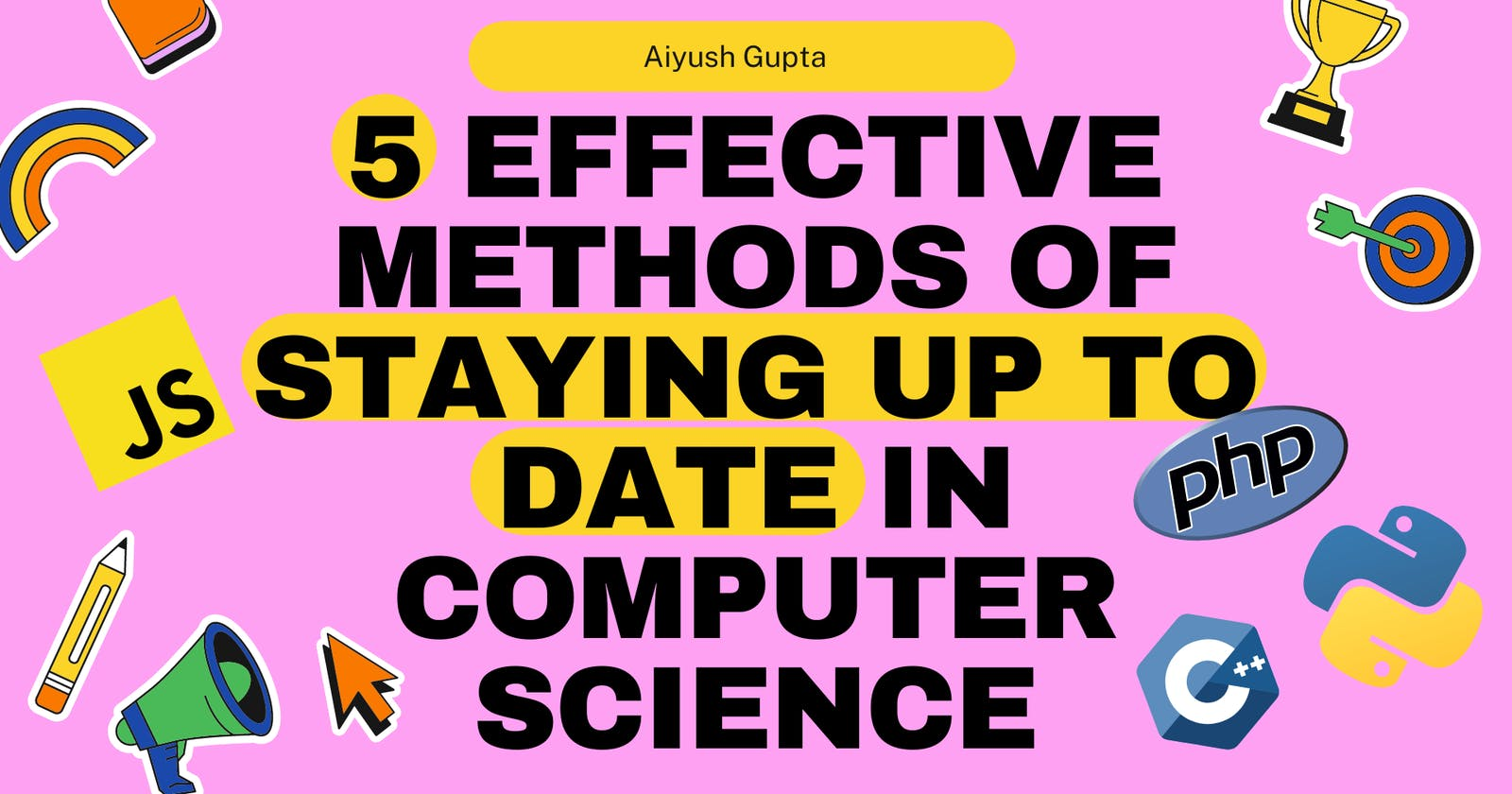 5 Effective Methods of Staying up to Date in Computer Science