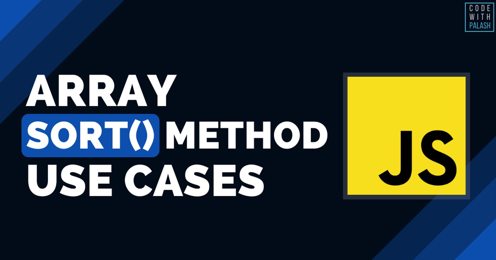 🔥 Top 7 JavaScript Array sort() Method Use Cases